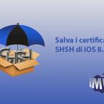 Come preparaci ad un possibile downgrade ad iOS 8.4 per non perdere il Jailbreak