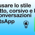 Come usare lo stile grassetto, corsivo e barrato nelle conversazioni di WhatsApp