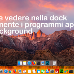 Come vedere nella dock solamente i programmi aperti o in background